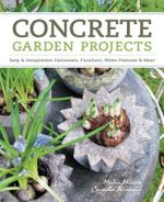 Concrete Garden Projects : Easy & Inexpensive Containers, Furniture, Water Features & More - Malin Nilsson