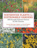 Waterwise Plants for Sustainable Gardens : 200 Drought-Tolerant Choices for All Climates - Lauren Springer Ogden