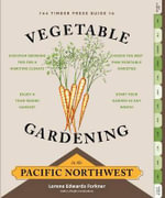 The Timber Press Guide to Vegetable Gardening in the Pacific Northwest : A Timber Press Guide - Lorene Edwards Forkner