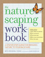 The Naturescaping Workbook : A Step-By-Step Guide for Bringing Nature to Your Backyard - Beth O. Young