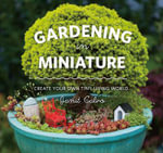 Gardening in Miniature : Create Your Own Tiny Living World - Janit Calvo