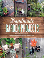 Handmade Garden Projects : Step-By-Step Instructions for Creative Garden Features, Containers, Lighting & More - Lorene Edwards Forkner