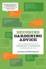 Decoding Gardening Advice : The Science Behind the 100 Most Common Recommendations - Jeff Gillman