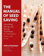 The Manual of Seed-Saving : Harvesting, Storing and Sowing Techniques for Vegetables, Herbs and Fruits - Andrea Heistinger