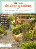 Free-Range Chicken Gardens : How to Create a Beautiful, Chicken-Friendly Yard - Jessi Bloom