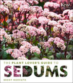 The Plant Lover's Guide to Sedums - Brent Horvath