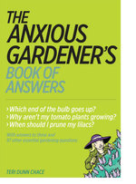 The Anxious Gardener's Book of Answers - Teri Dunn Chace