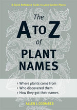 The A to Z of Plant Names : A Quick Reference Guide to 4000 Garden Plants - Allen J. Coombes