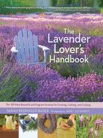 The Lavender Lover's Handbook : The 100 Most Beautiful and Fragrant Varieties for Growing, Crafting, and Cookin - Sarah Berringer Bader