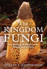 The Kingdom Fungi : The Biology of Mushrooms, Molds, and Lichens - Steven L. Stephenson