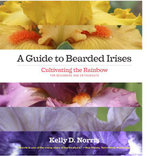 A Guide to Bearded Irises : Cultivating the Rainbow for Beginners and Enthusiasts - Kelly D. Norris