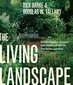 The Living Landscape : Designing for Beauty and Biodiversity in the Home Garden - Rick Darke