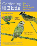 Gardening for the Birds : How to Create a Bird-Friendly Backyard - George Adams