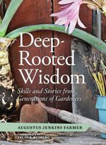 Deep Rooted Wisdom : Traditional Skills That I Learned from Generations of Gardeners - Augustus Jenkins Farmer