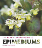 The Plant Lover's Guide to Epimediums : Plant Lover's Guides - Sally Gregson