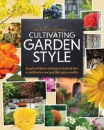 Cultivating Garden Style : Inspired Ideas and Practical Advice to Unleash Your Garden Personality - Rochelle Greayer