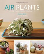 Air Plants : The Curious World of Tillandsias - Zenaida Sengo