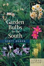 Garden Bulbs for the South : Mini Worlds Made in Creative Containers - Scott Ogden