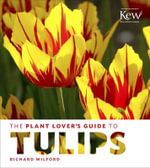 The Plant Lover's Guide to Tulips : Plant Lover's Guides - Richard Wilford