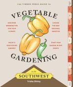 Timber Press Guide to Vegetable Gardening in the Southwest - Trisha Shirey
