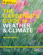 The Gardener's Guide to Weather and Climate - Michael Allaby