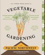 The Timber Press Guide to Vegetable Gardening in the Pacific Northwest - Lorene Edwards Forkner
