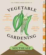 The Timber Press Guide to Vegetable Gardening in the Southeast - Ira Wallace