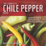 The Complete Chile Pepper Book : A Gardener's Guide to Choosing, Growing, Preserving, and Cooking - Dave DeWitt