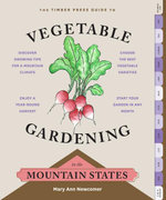 The Timber Press Guide to Vegetable Gardening in the Mountain States - Mary Ann Newcomer