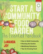 Start a Community Food Garden : The Essential Handbook - LaManda Joy
