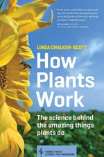 How Plants Work : The Science Behind the Amazing Things Plants Do - Linda Chalker-Scott
