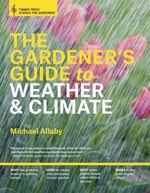 The Gardener's Guide to Weather and Climate : How to Understand the Weather and Make It Work for You - Michael Allaby