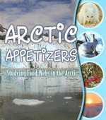 Arctic Appetizers : Studying Food Webs in the Arctic - Gwendolyn Hooks