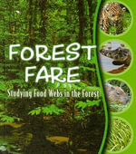 Forest Fare :  Studying Food Webs in the Forest - Julie K. Lundgren