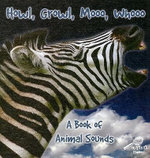 Howl, Growl, Mooo, Whooo : A Book of Animals Sounds : My First Discovery Library - Molly Carroll