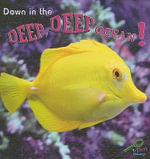 Down in the Deep, Deep Ocean! : My First Science Library - JoAnn Cleland