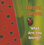 Ladybug, Ladybug, What Are You Doing? : My First Science Library - Jo Cleland