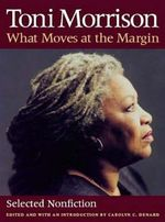 What Moves at the Margin : Selected Nonfiction - Toni Morrison