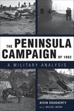 The Peninsula Campaign of 1862 : A Military Analysis - Kevin Dougherty