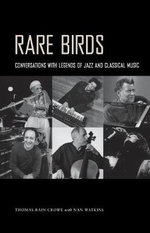 Rare Birds : Conversations with Legends of Jazz and Classical Music - Thomas Rain Crowe