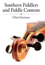 Southern Fiddlers and Fiddle Contests : American Made Music (Hardcover) - Chris Goertzen