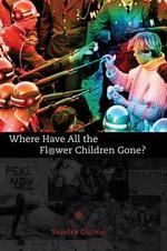 Where Have All the Flower Children Gone? - Sandra Gurvis