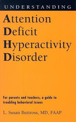 Understanding Attention Deficit Hyperactivity Disorder : For Parents and Teachers, a Guide to Troubling Behavioral Issues - L. Susan Buttross