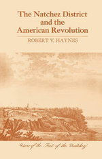 The Natchez District and the American Revolution - Robert V. Haynes