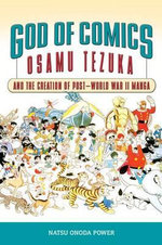 God of Comics : Osamu Tezuka and the Creation of Post-World War II Manga - Natsu Onoda Power