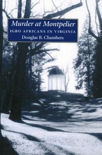 Murder at Montpelier : Igbo Africans in Virginia - Douglas B. Chambers