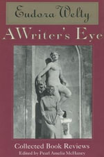 A Writer's Eye : Collected Book Reviews - Eudora Welty