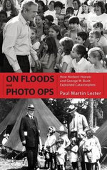 On Floods and Photo Ops : How Herbert Hoover and George W. Bush Exploited Catastrophes - Paul Martin Lester
