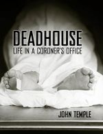 Deadhouse : Life in a Coroner's Office - John Temple