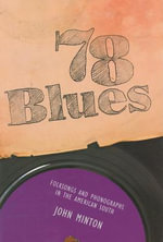 78 Blues : Folksongs and Phonographs in the American South - John Minton